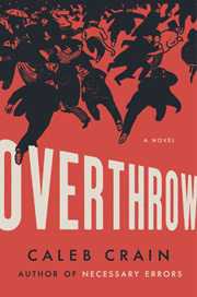 Buy a copy of 'Overthrow' by Caleb Crain