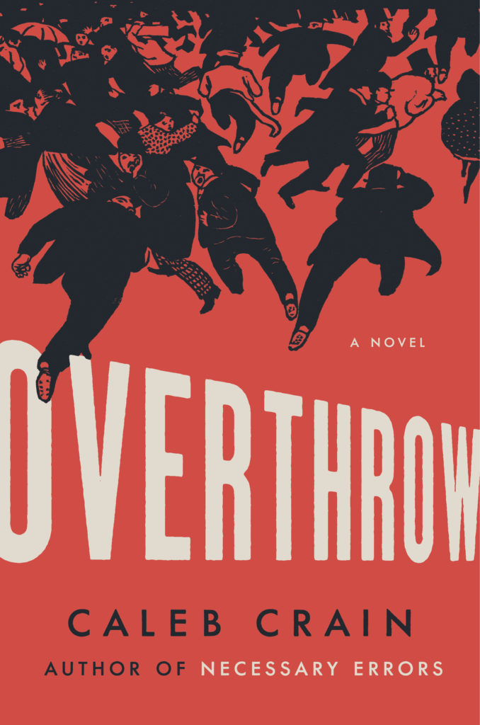 Overthrow: A Novel by Caleb Crain Viking 2019